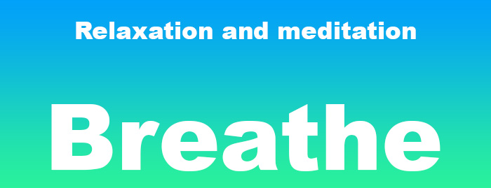 Relaxation and mediation: breathe