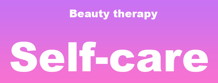 Beauty therapy: self-care