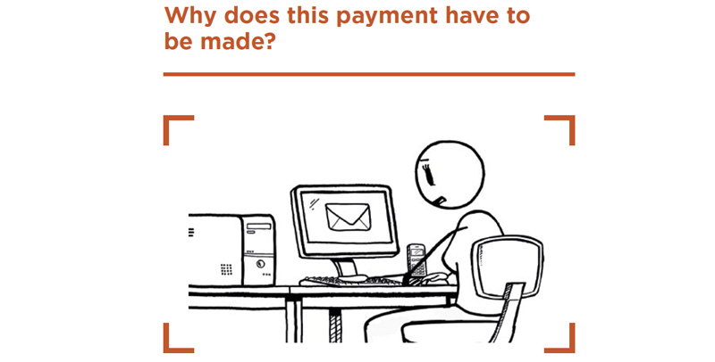 'Why does this payment have to be made?' Drawing of a worried person sitting at a desk looking at their computer screen. The computer screen has an image of the mail/envelope icon on it.